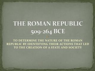THE ROMAN REPUBLIC 509-264 BCE