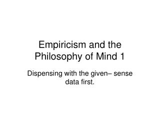 Empiricism and the Philosophy of Mind 1