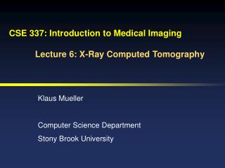 CSE 337: Introduction to Medical Imaging Lecture 6: X-Ray Computed Tomography