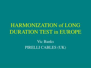 HARMONIZATION of LONG DURATION TEST in EUROPE