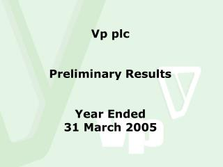 Vp plc Preliminary Results Year Ended 31 March 2005