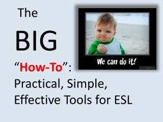 "The BIG "" How-To "":  Practical, Simple, Effective Tools for ESL"