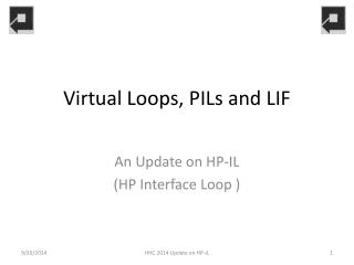 Virtual Loops, PILs and LIF