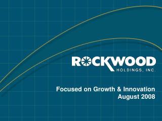 Focused on Growth & Innovation August 2008