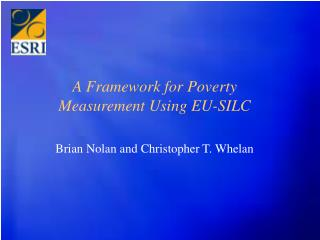 A Framework for Poverty Measurement Using EU-SILC Brian Nolan and Christopher T. Whelan