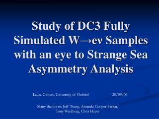 Study of DC3 Fully Simulated W → e ν  Samples with an eye to Strange Sea Asymmetry Analysis