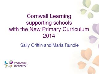 Cornwall Learning supporting sch ools with the  New Primary Curriculum 2014