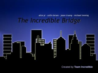The Incredible Bridge