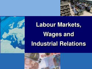Labour Markets, Wages and Industrial Relations