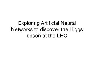 Exploring Artificial Neural Networks to discover the Higgs boson at the LHC