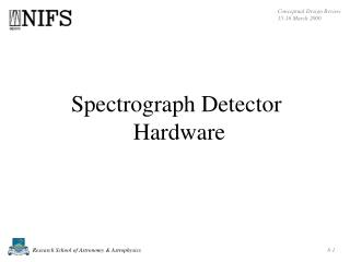 Spectrograph Detector  Hardware