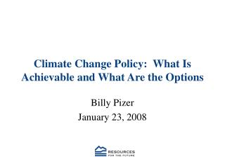 Climate Change Policy:  What Is Achievable and What Are the Options
