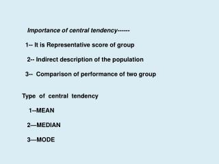 Importance of central  tendency------    1-- It is Representative score of group