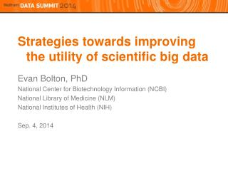 Strategies towards improving the utility of scientific big  data Evan Bolton, PhD
