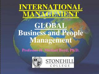 INTERNATIONAL MANAGEMENT GLOBAL   Business and People Management Professor H. Michael Boyd, Ph.D.
