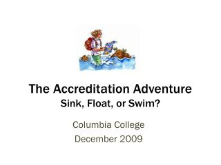 The Accreditation Adventure Sink, Float, or Swim?