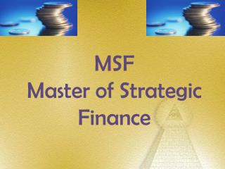 MSF  Master of Strategic Finance