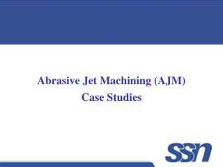 Abrasive Jet Machining (AJM) Case Studies