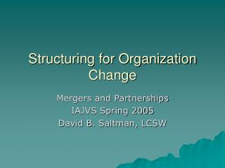 Structuring for Organization Change