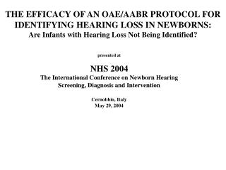 THE EFFICACY OF AN OAE/AABR PROTOCOL FOR IDENTIFYING HEARING LOSS IN NEWBORNS: Are Infants with Hearing Loss Not Being I