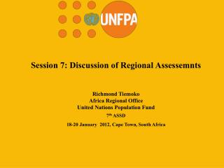 Session 7: Discussion of Regional  Assessemnts Richmond Tiemoko Africa Regional Office
