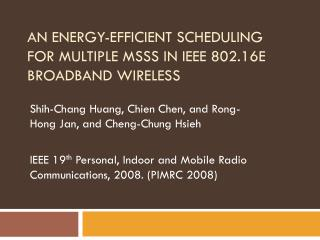 AN ENERGY-EFFICIENT SCHEDULING FOR MULTIPLE MSSS IN IEEE 802.16E BROADBAND WIRELESS