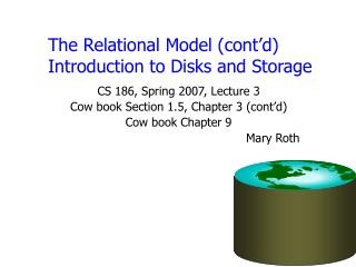 The Relational Model (cont'd)  Introduction to Disks and Storage