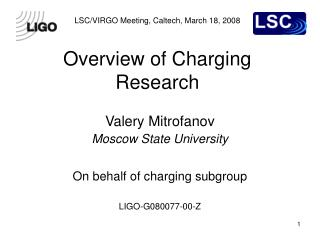 LSC/VIRGO Meeting, Caltech, March 18, 2008  Overview of Charging Research