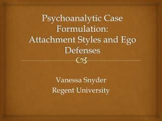 Psychoanalytic Case Formulation: Attachment Styles and Ego Defenses