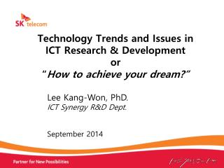"Technology Trends and Issues in  ICT Research &  Development or "" How to achieve your dream?"""