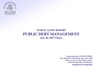 PUBLIC AUDIT REPORT PUBLIC DEBT MANAGEMENT July 30, 2007  Vilnius Annual meeting of INTOSAI PDWG
