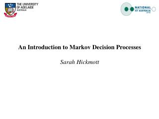An Introduction to Markov Decision Processes Sarah Hickmott
