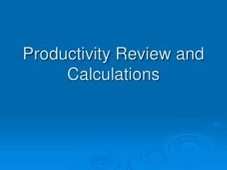 Productivity Review and Calculations