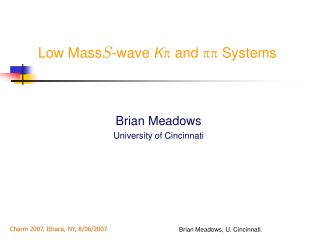 Low Mass S -wave  K   and    Systems