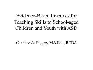 Evidence-Based Practices for Teaching Skills to School-aged Children and Youth with ASD