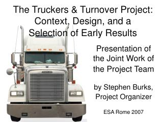 The Truckers & Turnover Project: Context, Design, and a  Selection of Early Results