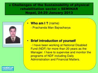 Who am I ?  (name) 	-  Prachanda  Man  Bajracharya Brief introduction of yourself
