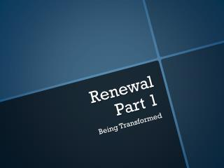 Renewal Part 1