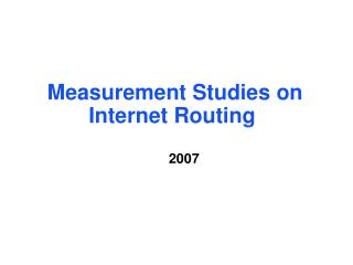 Measurement Studies on Internet Routing