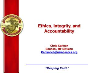 Ethics, Integrity, and Accountability Chris Carlson Counsel, MF Division Carlsonch@usmc-mccs.org