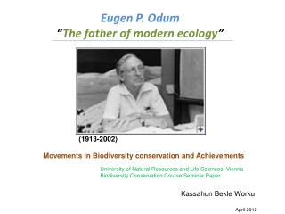 "Eugen P. Odum "" The father of modern ecology """