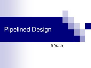 Pipelined Design