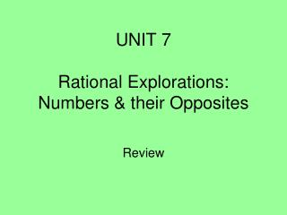 UNIT 7 Rational Explorations: Numbers & their Opposites
