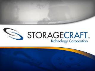 Founded in 1999 as StorageCraft, Inc. Provider of high performance Technology and Products for