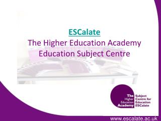 ESCalate The Higher Education Academy   Education Subject Centre