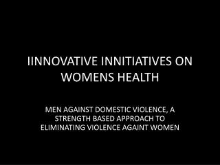 IINNOVATIVE INNITIATIVES ON WOMENS HEALTH