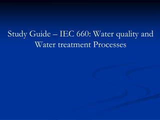 Study Guide – IEC 660: Water quality and Water treatment Processes