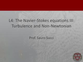 L4: The  Navier-Stokes equations  III: Turbulence  and Non- Newtonian