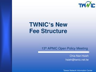 TWNIC ' s New Fee Structure