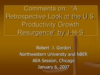 "Comments on:  ""A Retrospective Look at the U.S. Productivity Growth Resurgence"" by J-H-S"